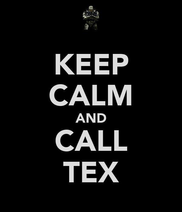 KEEP CALM AND CALL TEX