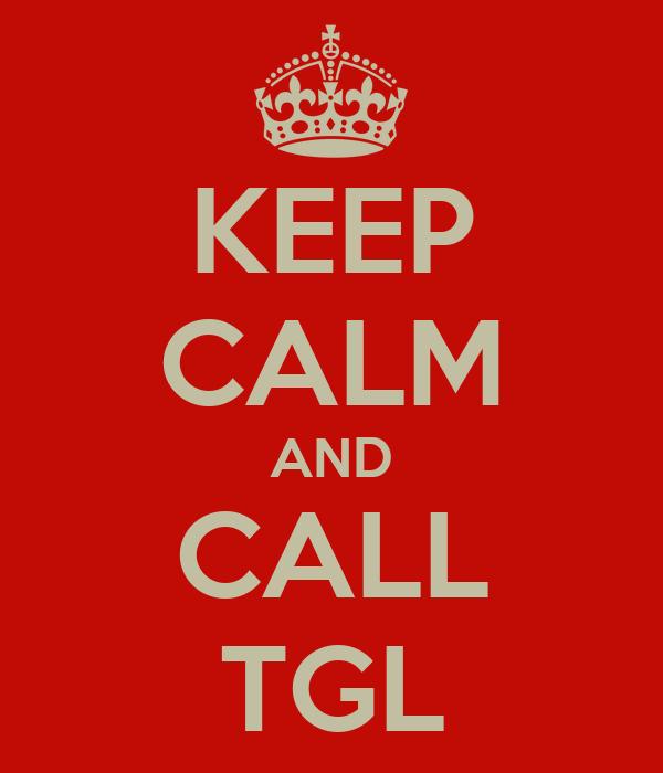 KEEP CALM AND CALL TGL