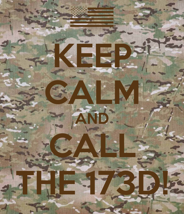 KEEP CALM AND CALL THE 173D!