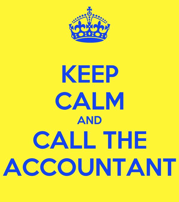 KEEP CALM AND CALL THE ACCOUNTANT