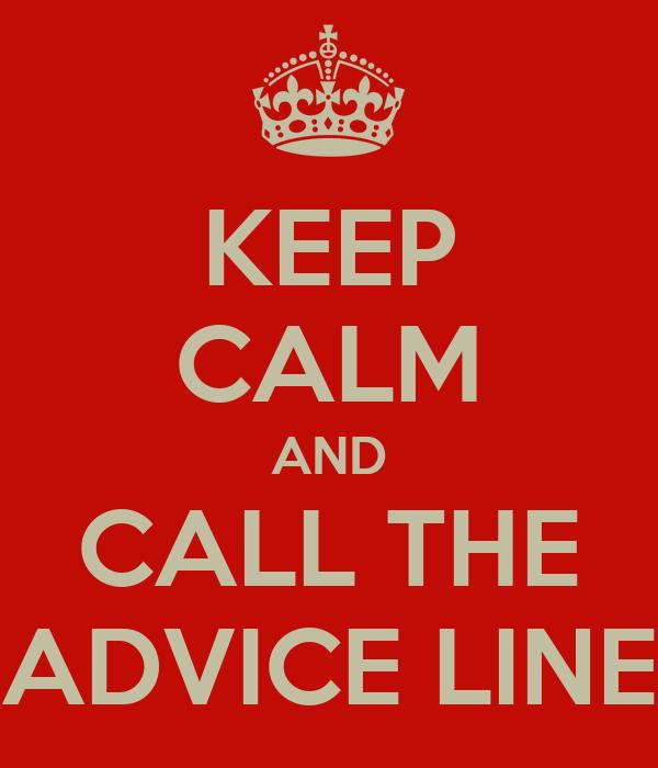 KEEP CALM AND CALL THE ADVICE LINE