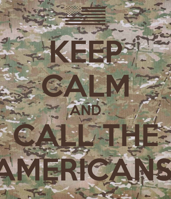 KEEP CALM AND CALL THE AMERICANS!