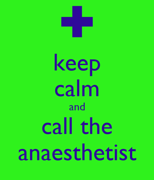 keep calm and call the anaesthetist