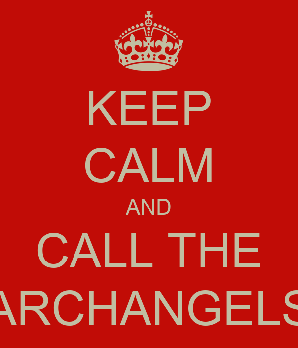KEEP CALM AND CALL THE ARCHANGELS