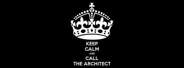 KEEP CALM AND CALL THE ARCHITECT