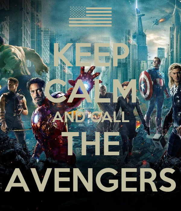 KEEP CALM AND CALL THE AVENGERS