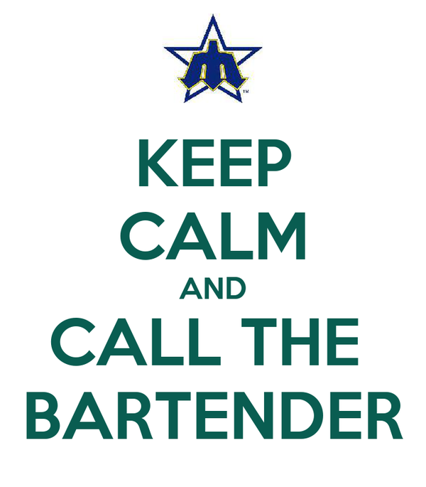 KEEP CALM AND CALL THE  BARTENDER