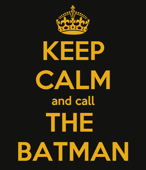 KEEP CALM and call THE  BATMAN