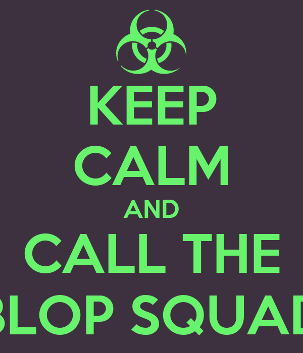 KEEP CALM AND CALL THE BLOP SQUAD