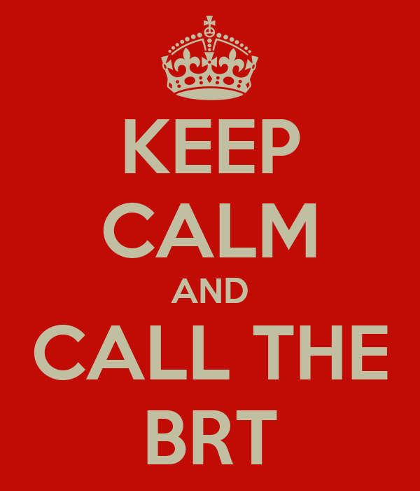 KEEP CALM AND CALL THE BRT