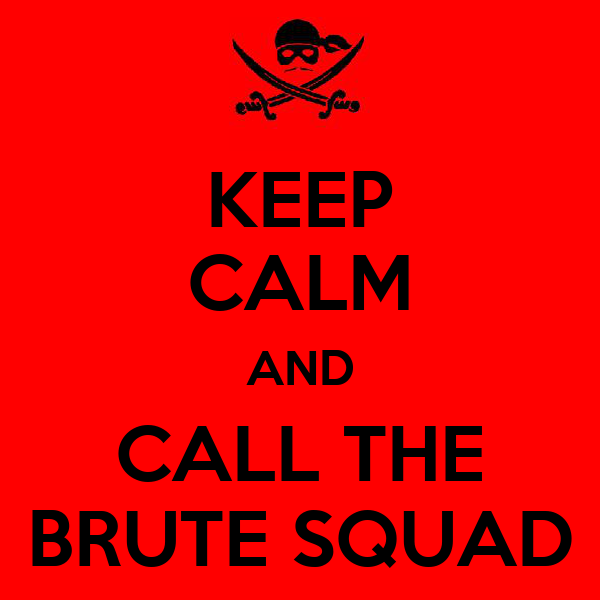 KEEP CALM AND CALL THE BRUTE SQUAD
