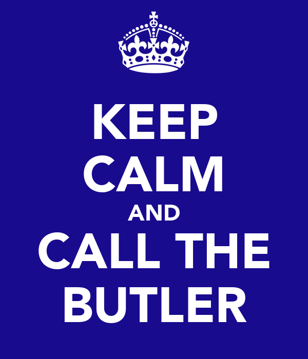KEEP CALM AND CALL THE BUTLER