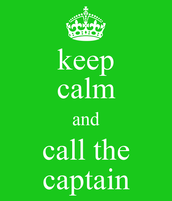 keep calm and call the captain
