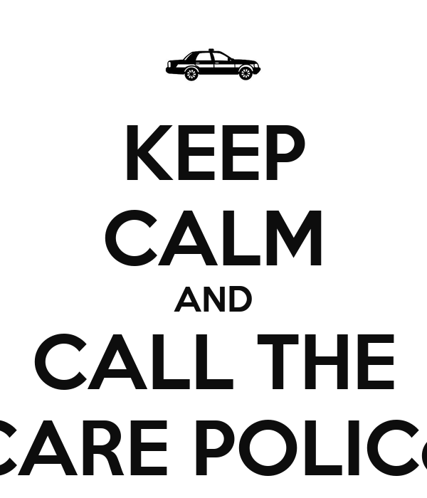 KEEP CALM AND CALL THE CARE POLICe