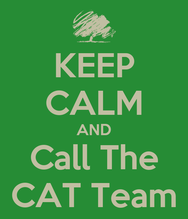 KEEP CALM AND Call The CAT Team