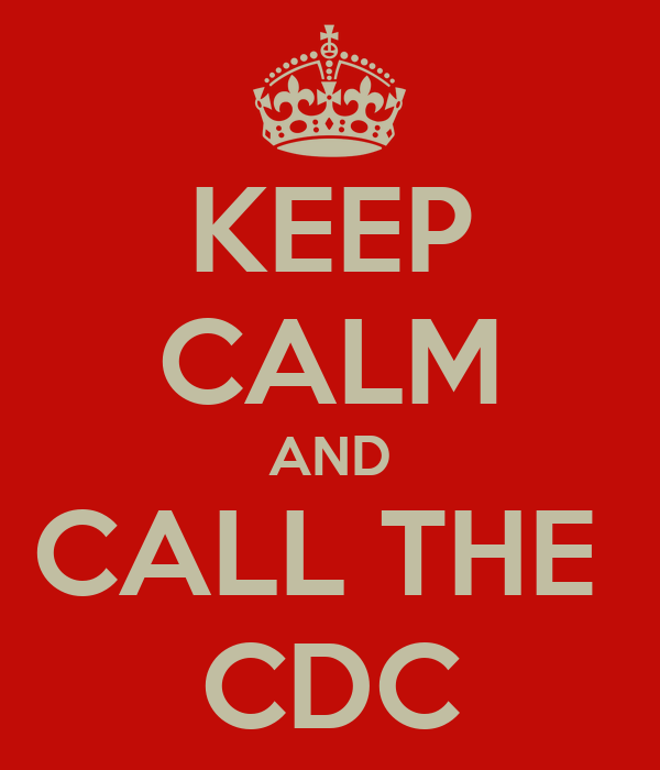 KEEP CALM AND CALL THE  CDC