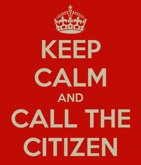 KEEP CALM AND CALL THE CITIZEN