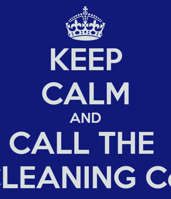 KEEP CALM AND CALL THE  CLEANING Co.
