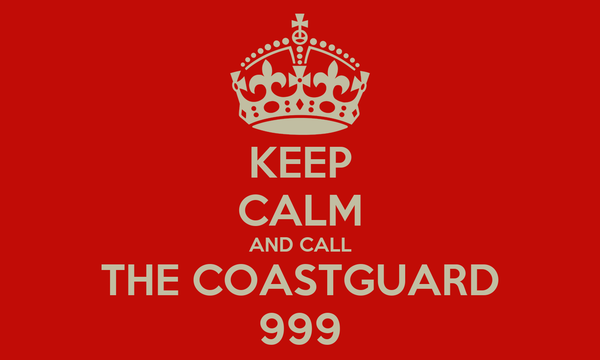 KEEP CALM AND CALL THE COASTGUARD 999