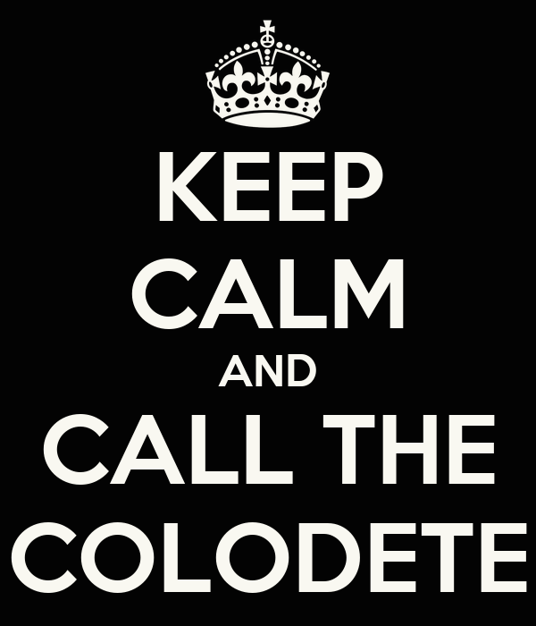 KEEP CALM AND CALL THE COLODETE
