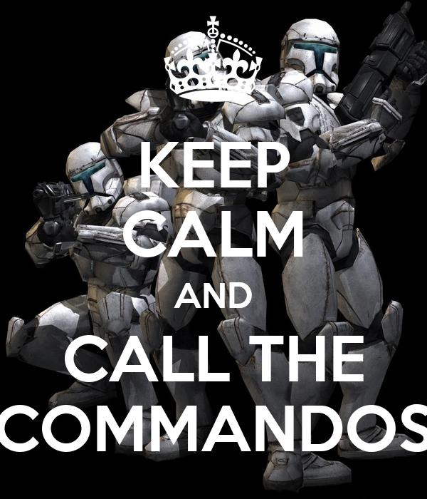 KEEP CALM AND CALL THE COMMANDOS