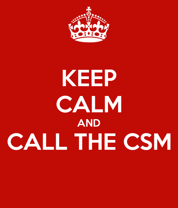 KEEP CALM AND CALL THE CSM
