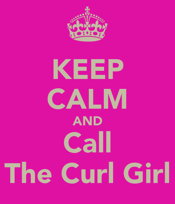 KEEP CALM AND Call The Curl Girl