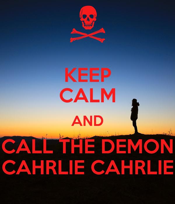 KEEP CALM AND CALL THE DEMON CAHRLIE CAHRLIE