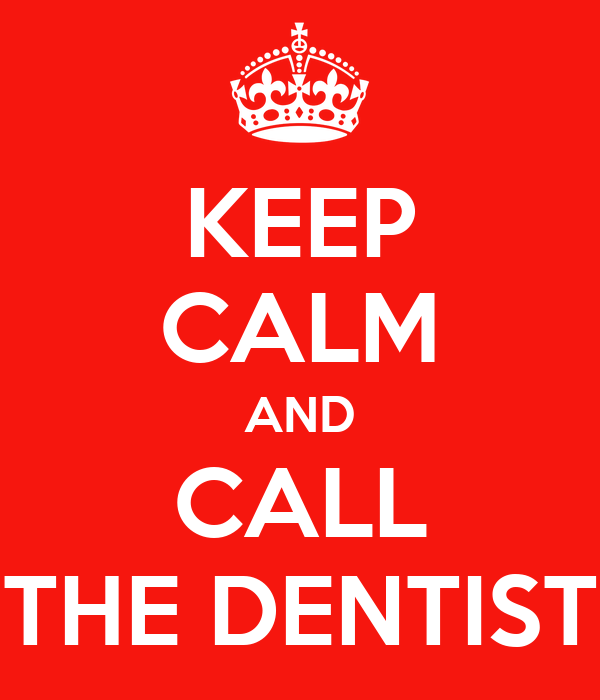 KEEP CALM AND CALL THE DENTIST