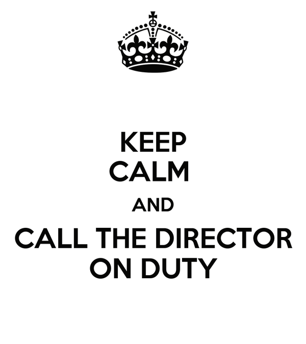 KEEP CALM  AND CALL THE DIRECTOR ON DUTY