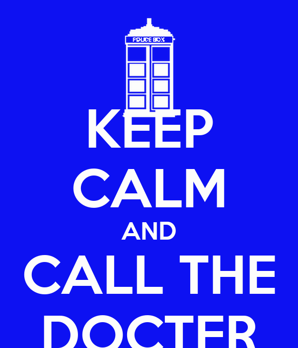 KEEP CALM AND CALL THE DOCTER