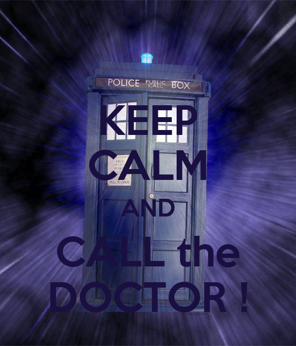 KEEP CALM AND CALL the DOCTOR !