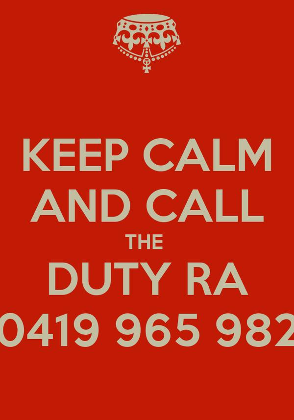 KEEP CALM AND CALL THE  DUTY RA 0419 965 982