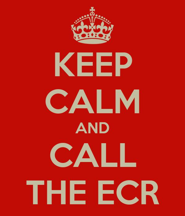 KEEP CALM AND CALL THE ECR