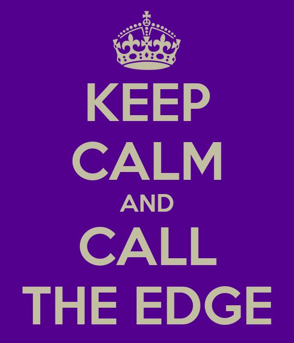 KEEP CALM AND CALL THE EDGE