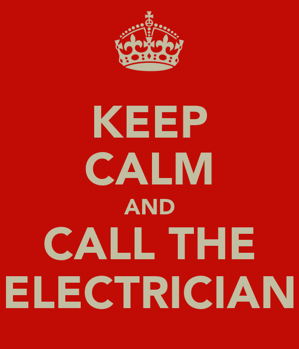 KEEP CALM AND CALL THE ELECTRICIAN