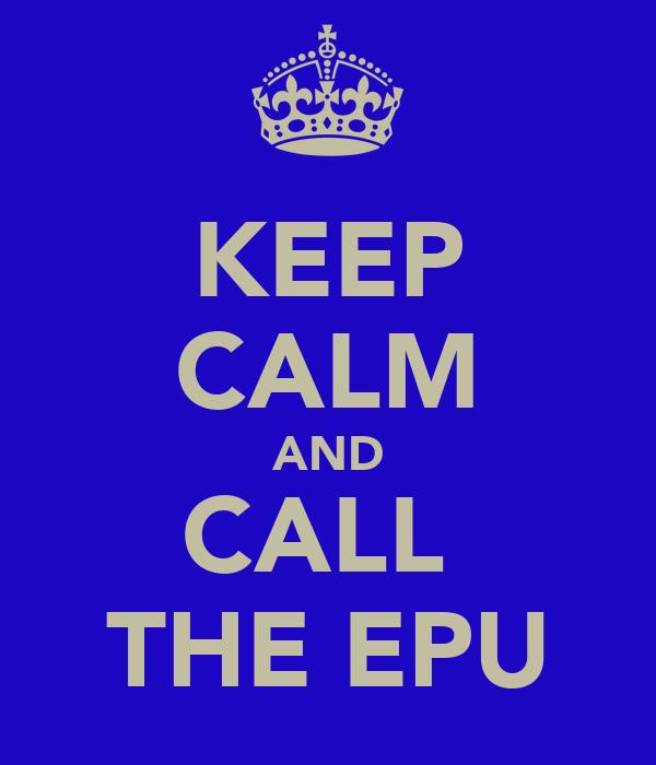KEEP CALM AND CALL  THE EPU