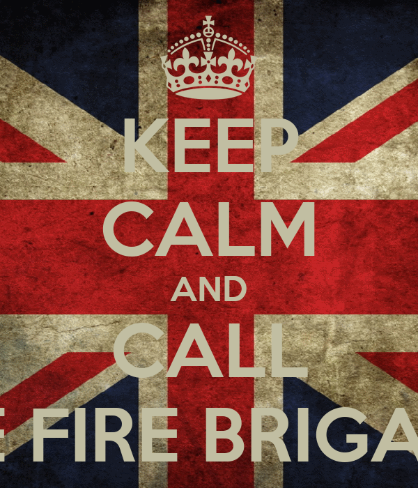 KEEP CALM AND CALL THE FIRE BRIGADE