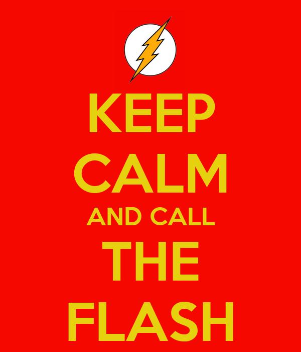 KEEP CALM AND CALL THE FLASH