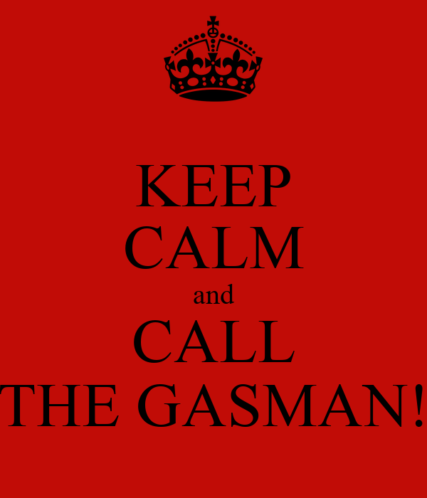 KEEP CALM and CALL THE GASMAN!