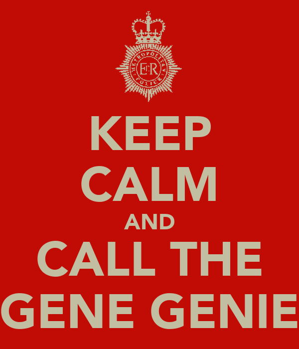KEEP CALM AND CALL THE GENE GENIE