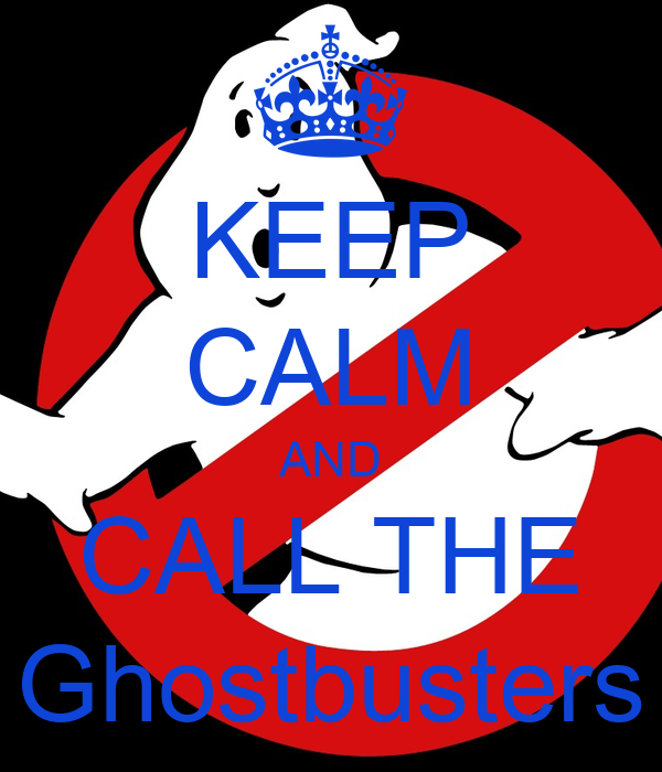 KEEP CALM AND CALL THE Ghostbusters