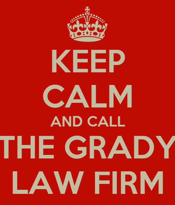 KEEP CALM AND CALL THE GRADY LAW FIRM