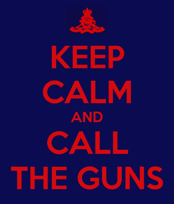 KEEP CALM AND CALL THE GUNS