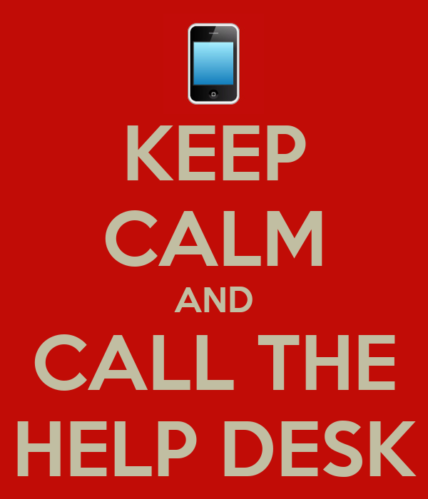 KEEP CALM AND CALL THE HELP DESK