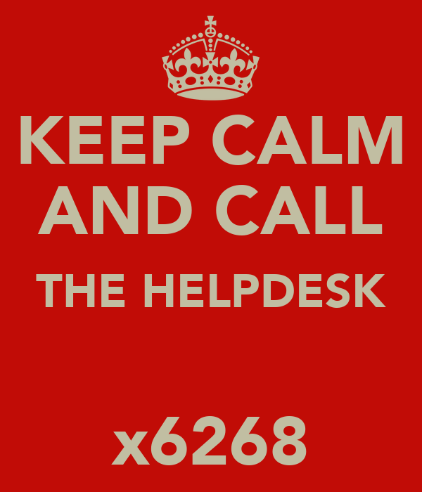 KEEP CALM AND CALL THE HELPDESK  x6268