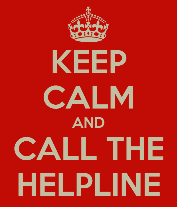 KEEP CALM AND CALL THE HELPLINE