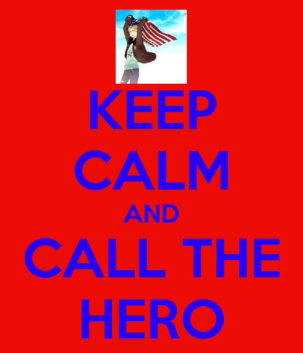 KEEP CALM AND CALL THE HERO