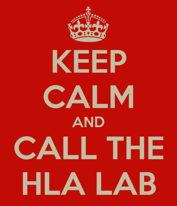 KEEP CALM AND CALL THE HLA LAB