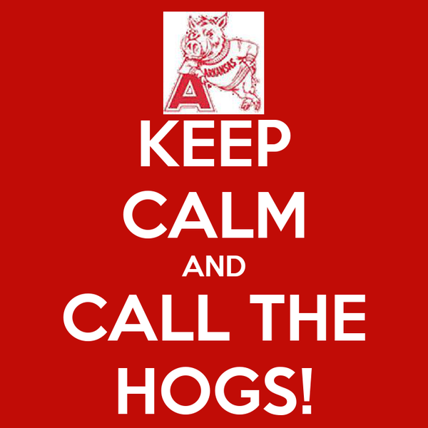 KEEP CALM AND CALL THE HOGS!